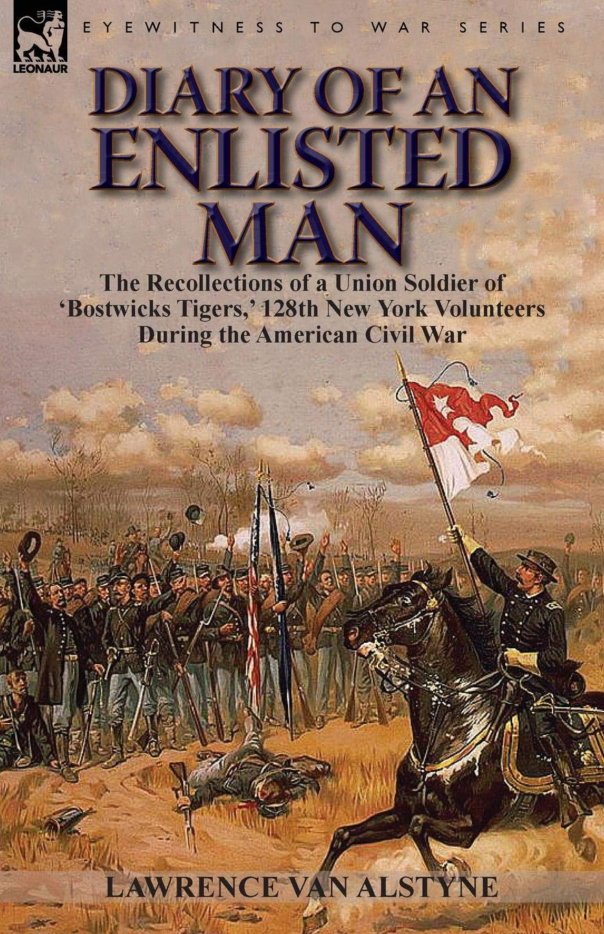 Download Diary of an Enlisted Man: the Recollections of a Union Soldier of 'Bostwicks Tigers,' 128th New York Volunteers During the American Civil War PDF