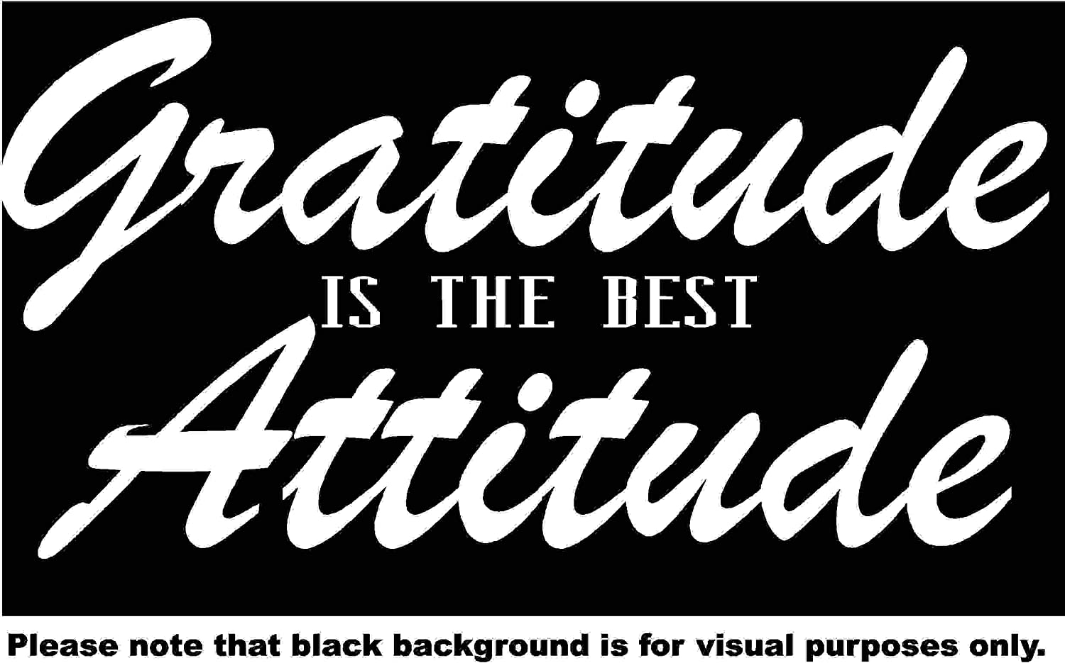 Gratitude is the best Attitude Quote Car Window Tumblers Wall Decal Sticker Vinyl Laptops Cellphones Phones Tablets Ipads Helmets Motorcycles Computer Towers V and T Gifts