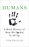 Humans: A Brief History of How We F*cked It All Up (English Edition)