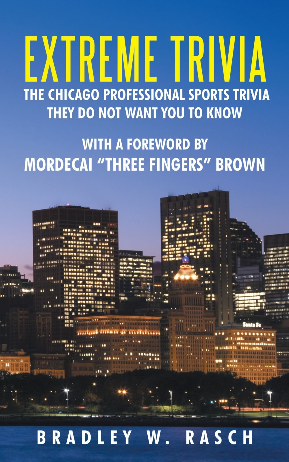 """Download Extreme Trivia: The Chicago Professional Sports Trivia They Do Not Want You to Know: With a Forword by Mordecai """"Three Fingers"""" Brown ebook"""