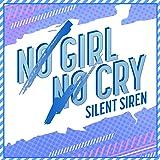 NO GIRL NO CRY (SILENT SIREN ver.)