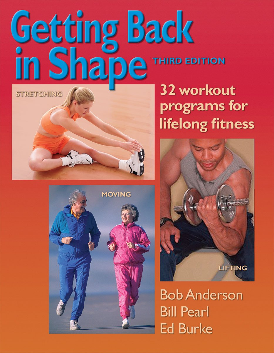 Getting Back in Shape: 32 Workout Programs for Lifelong Fitness Paperback – November 9, 2006 Bob Anderson Bill Pearl Ed Burke Jeff Galloway
