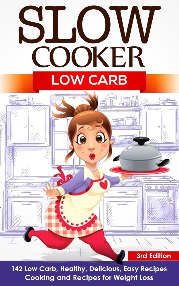 Slow Cooker: Low Carb: 142 Low Carb, Healthy, Delicious, Easy Recipes: Cooking and Recipes for Weight Loss - 3rd Edition (Slow Cooker Beef, Keto Slow Cooker ... Slow Cooker Meals, Low Carb Healthy)