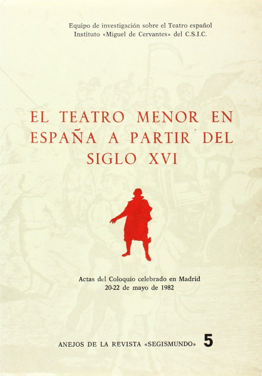 El teatro menor en España a partir del siglo XVI: Actas del Coloquio celebrado en Madrid, 20-22 de mayo de 1982 Anejos Revista Segismundo: Amazon.es: AA.VV.: Libros