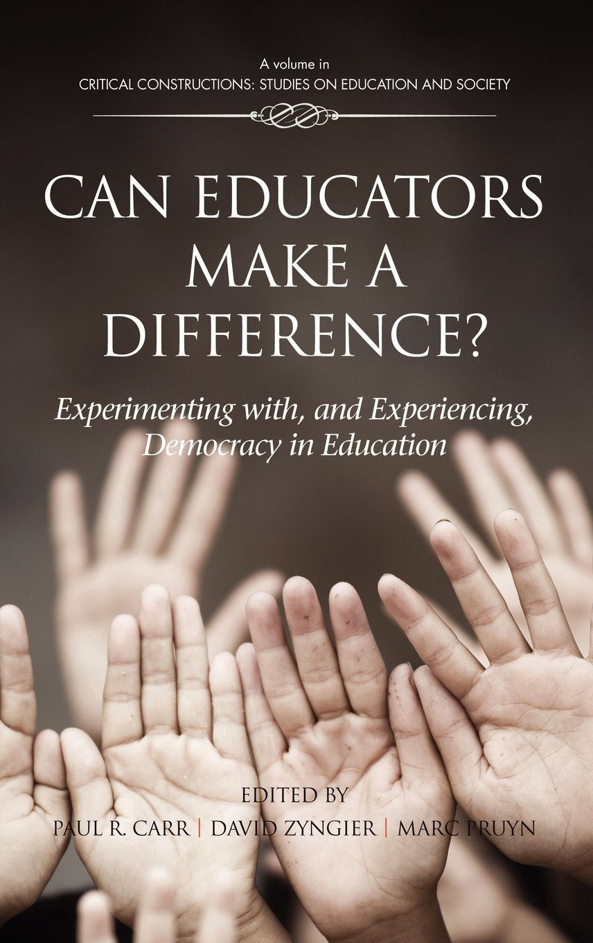 Can Educators Make a Difference? Experimenting with and Experiencing, Democracy in Education (Hc) (Critical Constructions: Studies on Education and Society) pdf epub