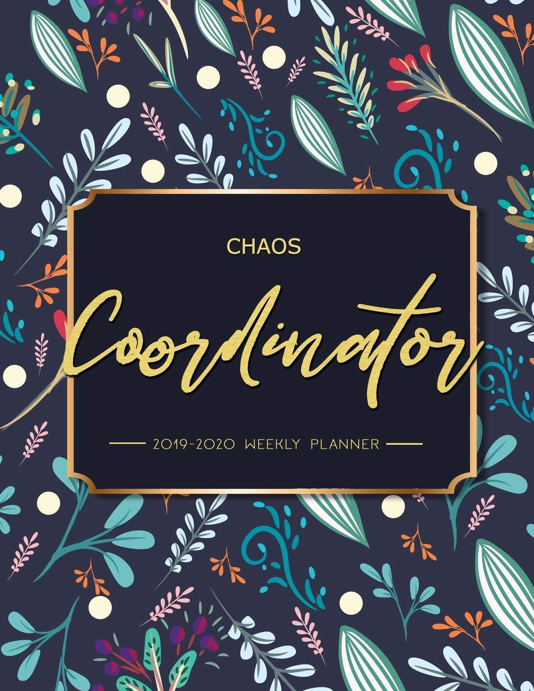Chaos Coordinator: 2019-2020 Weekly Planner: Chaos Coordinator ...