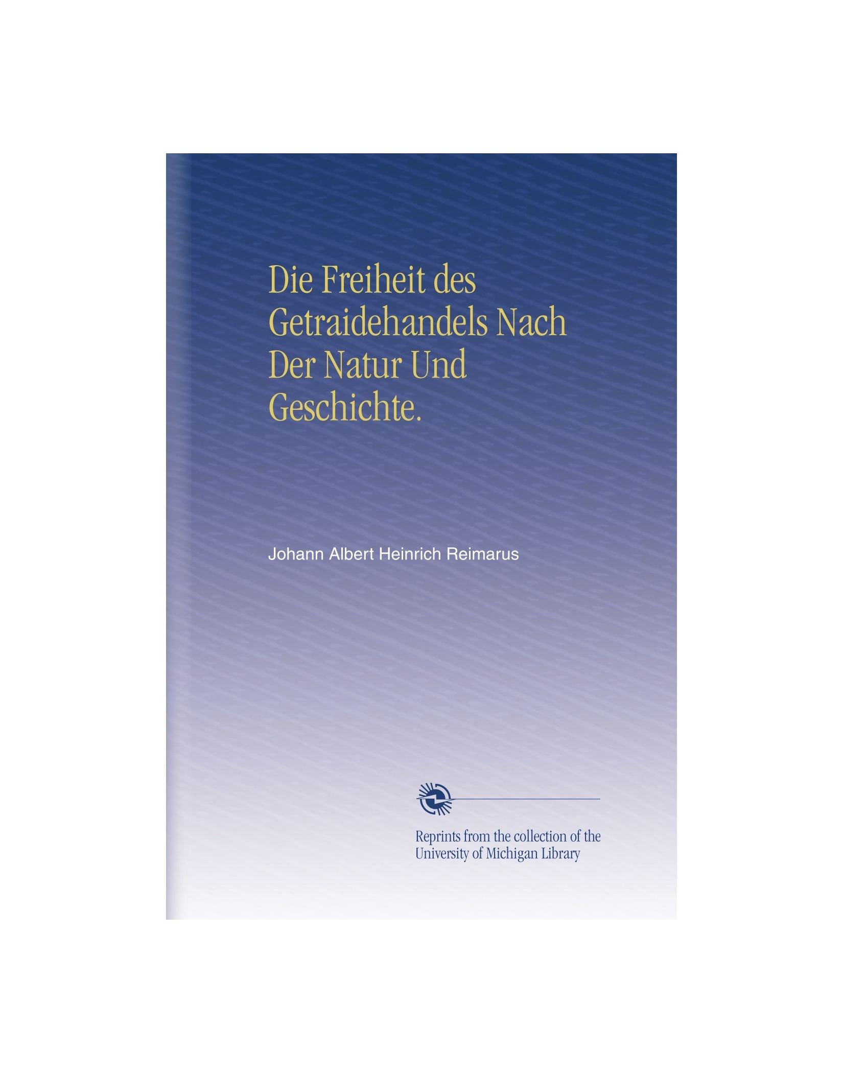 Read Online Die Freiheit des Getraidehandels Nach Der Natur Und Geschichte. (German Edition) PDF