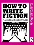 How to write fiction: A Guardian masterclass (Guardian Shorts)