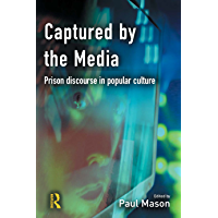Captured by the Media: Prison Discourse in Media Culture