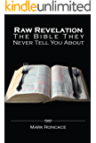Raw Revelation: The Bible They Never Tell You About