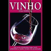Vinho - Guia Essencial Ed.01: Um guia completo para você aprender a fazer vinhos de qualidade.