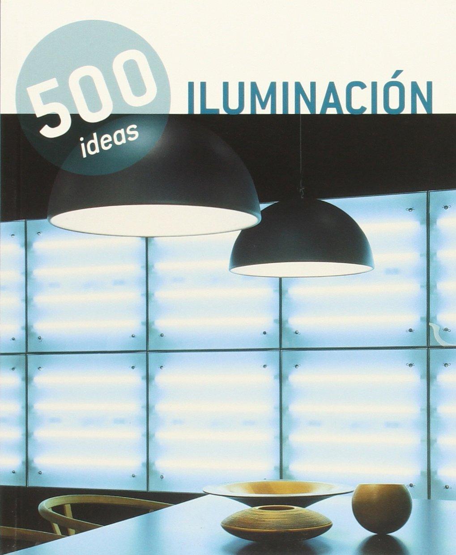 Iluminación. 500 Ideas Tapa blanda – 26 ene 2015 Vv.Aa. Loft (AGD) 8499362621 Professional interior design