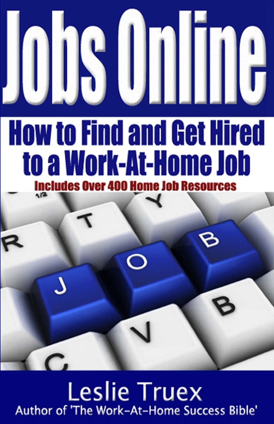 jobs online and get hired to a work at home job leslie jobs online and get hired to a work at home job leslie truex 9781456589189 amazon com books