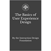 The Basics of User Experience Design: A UX Design Book by the Interaction Design Foundation