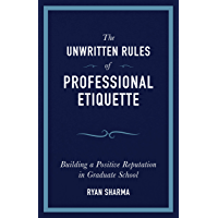 The Unwritten Rules of Professional Etiquette: Building a Positive Reputation in Graduate School (English Edition)