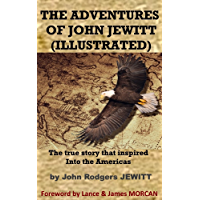 THE ADVENTURES OF JOHN JEWITT: The true story that inspired Into the Americas (Illustrated)