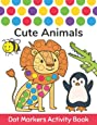 Dot Markers Activity Book: Cute Animals: Easy Guided BIG DOTS Do a dot page a day Gift For Kids Ages 1-3, 2-4, 3-5, Baby, Toddler, Preschool, ... Art Paint Daubers Kids Activity Coloring Book
