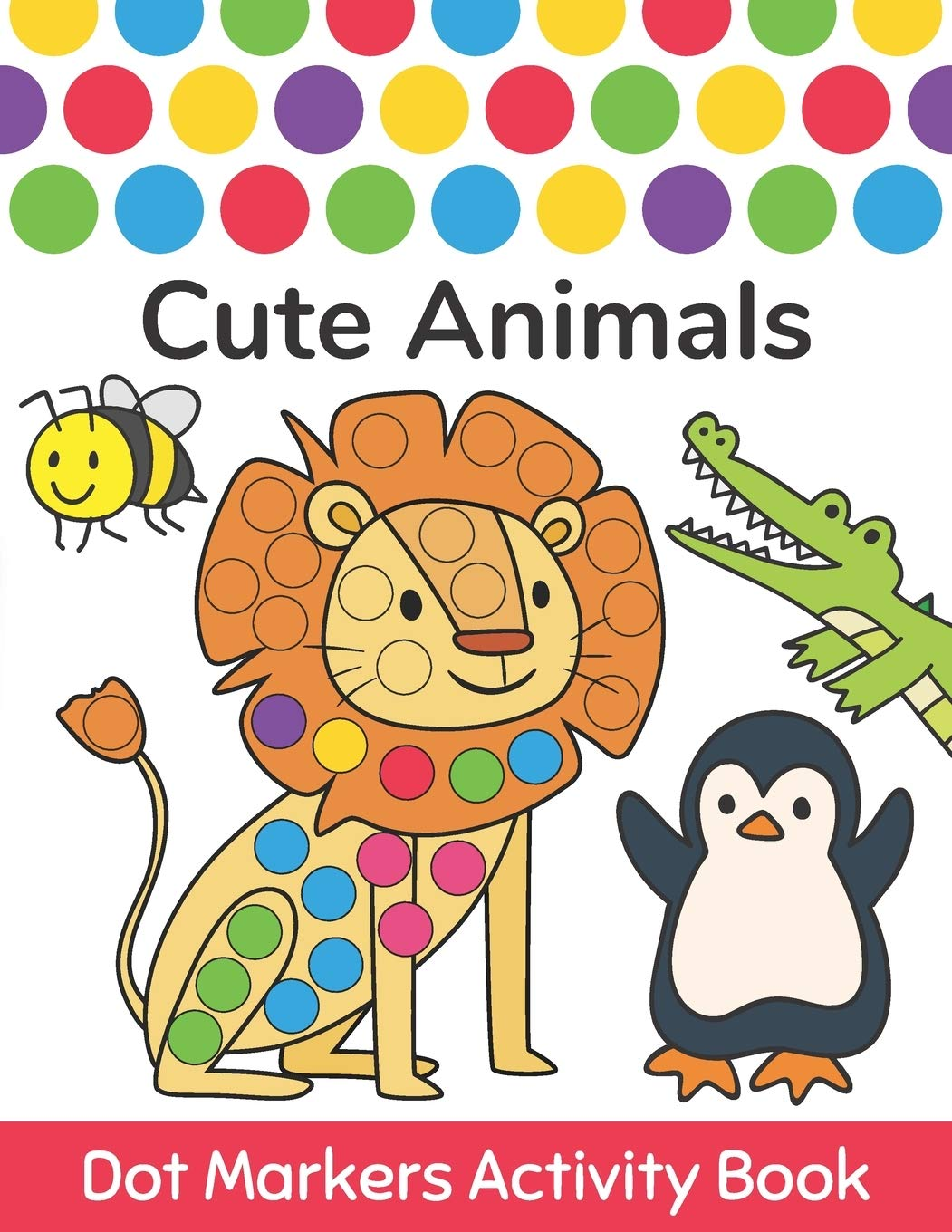 Dot Markers Activity Book : Cute Animals: Easy Guided BIG DOTS | Do a dot page a day | Gift For Kids Ages 1-3, 2-4, 3-5, Baby, Toddler, Preschool, … Art Paint Daubers Kids Activity Coloring Book