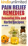 Pain Relief Remedies: Essential Oils and Herbs Recipes: (Natural Pain Relief, Natural Healing)