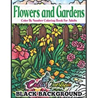 Flowers and Gardens Color by Number Coloring Book for Adults BLACK BACKGROUND: Large Print Beautiful Countryside Blooms…
