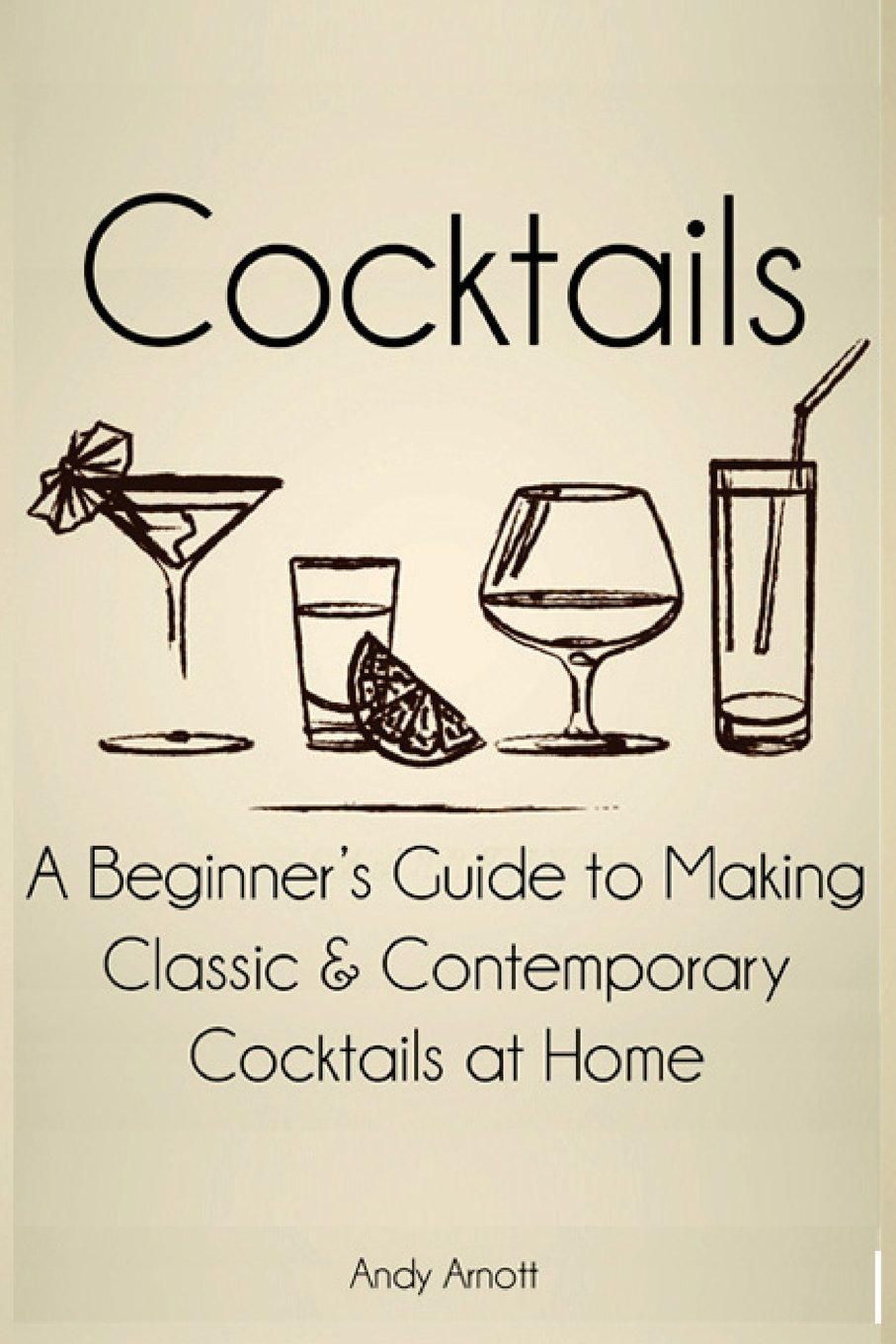 Download Cocktails: A Beginners Guide to Making Classic and Contemporary Cocktails at Home pdf epub