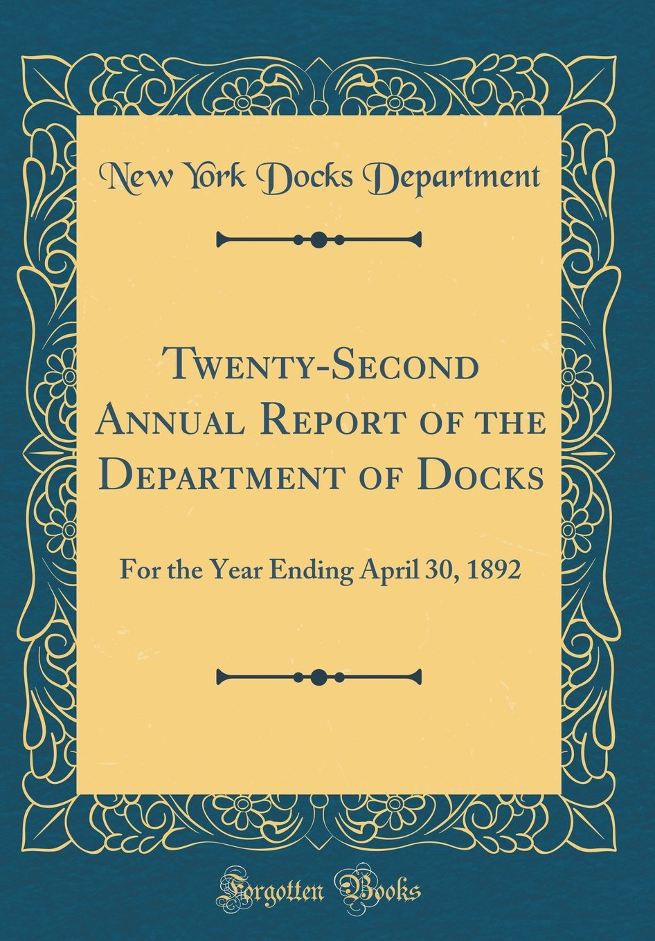 Read Online Twenty-Second Annual Report of the Department of Docks: For the Year Ending April 30, 1892 (Classic Reprint) pdf epub