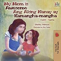 My Mom is Awesome Ang Aking Nanay ay Kamangha-mangha: English Tagalog Bilingual Book