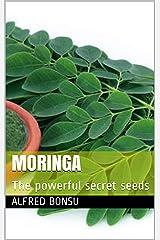 MORINGA: The powerful secret seeds Kindle Edition