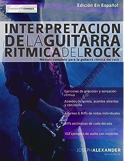 Interpretación de la guitarra rítmica del rock: Método completo para la guitarra rítmica del rock