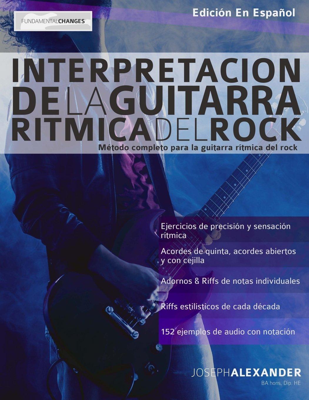 Interpretación de la guitarra rítmica del rock: Método completo ...