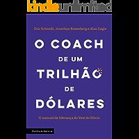 O coach de um trilhão de dólares: O manual de liderança do Vale do Silício