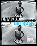 Camera Obtrusa: The Action Documentaries of Hara Kazuo: By Hara Kazuo