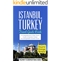 Istanbul Travel Guide: Istanbul, Turkey: Travel Guide Book—A Comprehensive 5-Day Travel Guide to Istanbul, Turkey & Unforgettable Turkish Travel (Best Travel Guides to Europe Series Book 6)