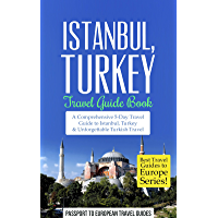 Istanbul Travel Guide: Istanbul, Turkey: Travel Guide Book—A Comprehensive 5-Day Travel Guide to Istanbul, Turkey & Unforgettable Turkish Travel (Best ... to Europe Series Book 6) (English Edition)
