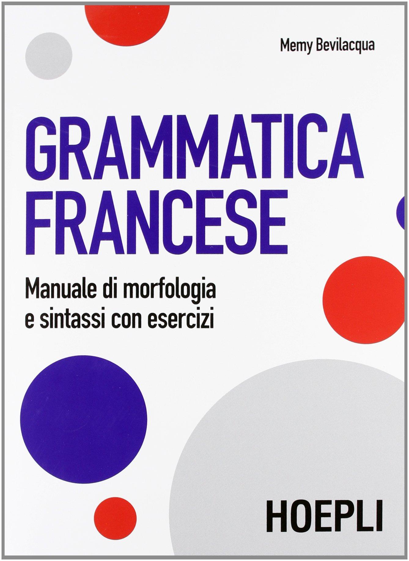 Grammatica francese. Manuale di morfologia e sintassi con esercizi:  Amazon.it: Memy Bevilacqua: Libri