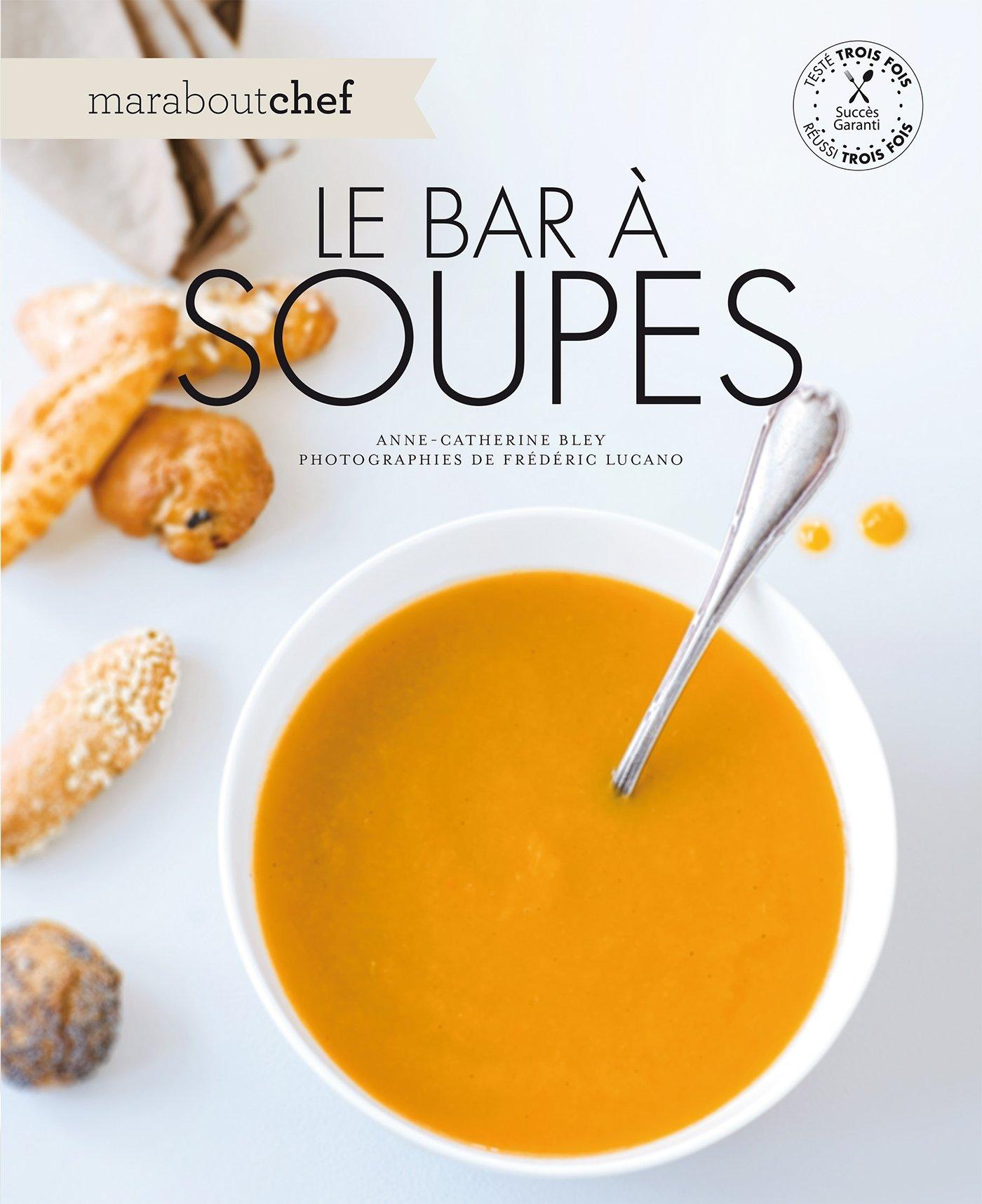 Le bar à soupes Broché – 3 janvier 2014 Anne-Catherine Bley Marabout 2501093291 Cuisine