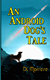 An Android Dog's Tale: A Sci-Fi Counter-Fantasy Novel