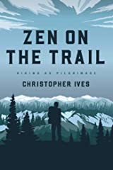 Zen on the Trail: Hiking as Pilgrimage Kindle Edition