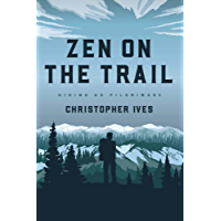 Zen on the Trail: Hiking as Pilgrimage