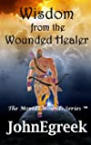 Wisdom from the Wounded Healer (The Mortal Wounds Series ™)