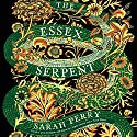 The Essex Serpent: A Novel Audiobook by Sarah Perry Narrated by Juanita McMahon