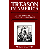 Treason in America from Aaron Burr to Averell Harriman (English Edition)