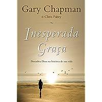 Inesperada graça: Descubra Deus na história de sua vida