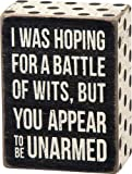 "Primitives By Kathy Box Sign ""I Was Hoping for a Battle of Wits but You Appear to Be Unarmed"""