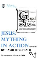 Jesus: Mything in Action, Vol. III (The Complete Heretic's Guide to Western Religion Book 4) Kindle Edition