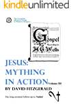 Jesus: Mything in Action, Vol. III (The Complete Heretic's Guide to Western Religion Book 4) (English Edition)