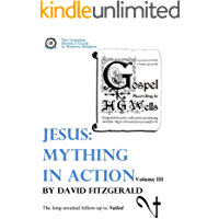 Jesus: Mything in Action, Vol. III (The Complete Heretic's Guide to Western Religion Book 4)