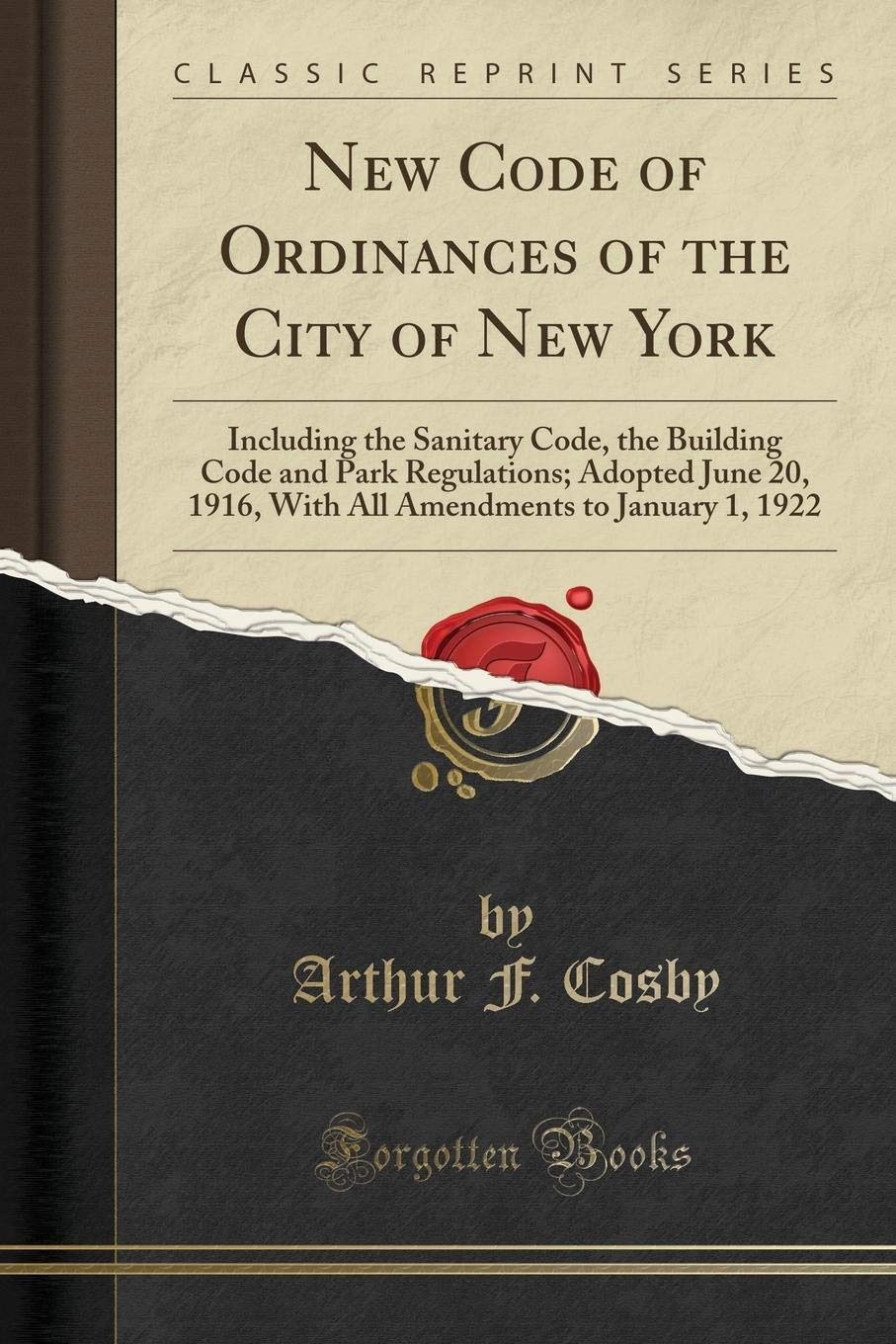 Read Online New Code of Ordinances of the City of New York: Including the Sanitary Code, the Building Code and Park Regulations; Adopted June 20, 1916, With All Amendments to January 1, 1922 (Classic Reprint) pdf