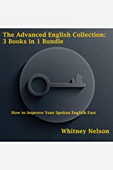 The Advanced English Collection: 3 Books in 1 Bundle - How to Improve Your Spoken English Fast Audible Audiobook