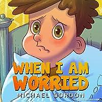 When I Am Worried: (Anxiety Books, Preschoolers, Ages 3 5, Kids, Children) (Self-Regulation Skills)